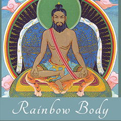 Rainbow Body, The Life and Realization of a Tibetan Yogin, Togden Ugyen Tendzin